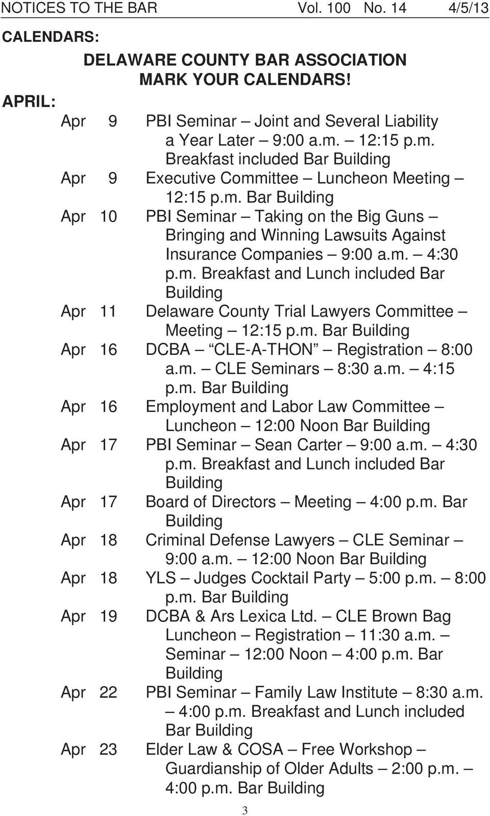m. 4:30 p.m. Breakfast and Lunch included Bar Building Apr 11 Delaware County Trial Lawyers Committee Meeting 12:15 p.m. Bar Building Apr 16 DCBA CLE-A-THON Registration 8:00 a.m. CLE Seminars 8:30 a.