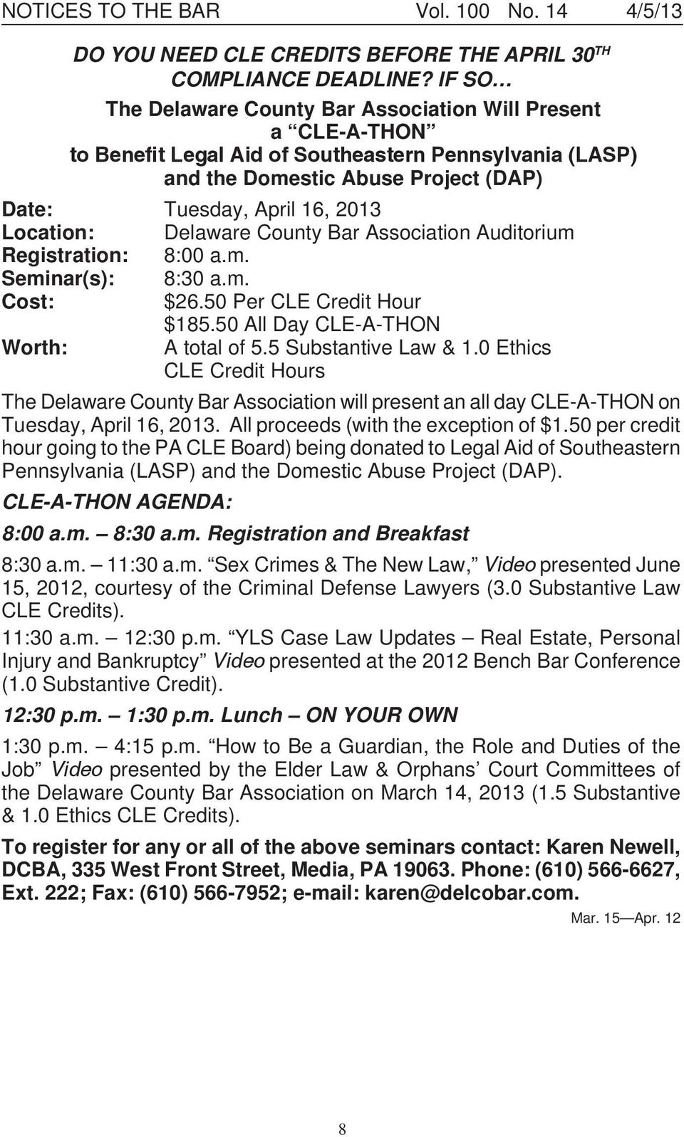 Location: Delaware County Bar Association Auditorium Registration: 8:00 a.m. Seminar(s): 8:30 a.m. Cost: $26.50 Per CLE Credit Hour $185.50 All Day CLE-A-THON Worth: A total of 5.