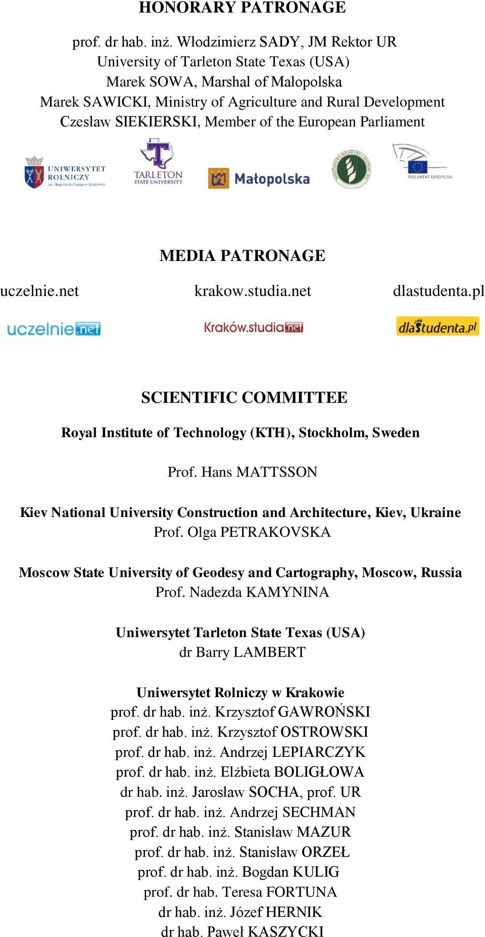 the European Parliament MEDIA PATRONAGE uczelnie.net krakow.studia.net dlastudenta.pl SCIENTIFIC COMMITTEE Royal Institute of Technology (KTH), Stockholm, Sweden Prof.