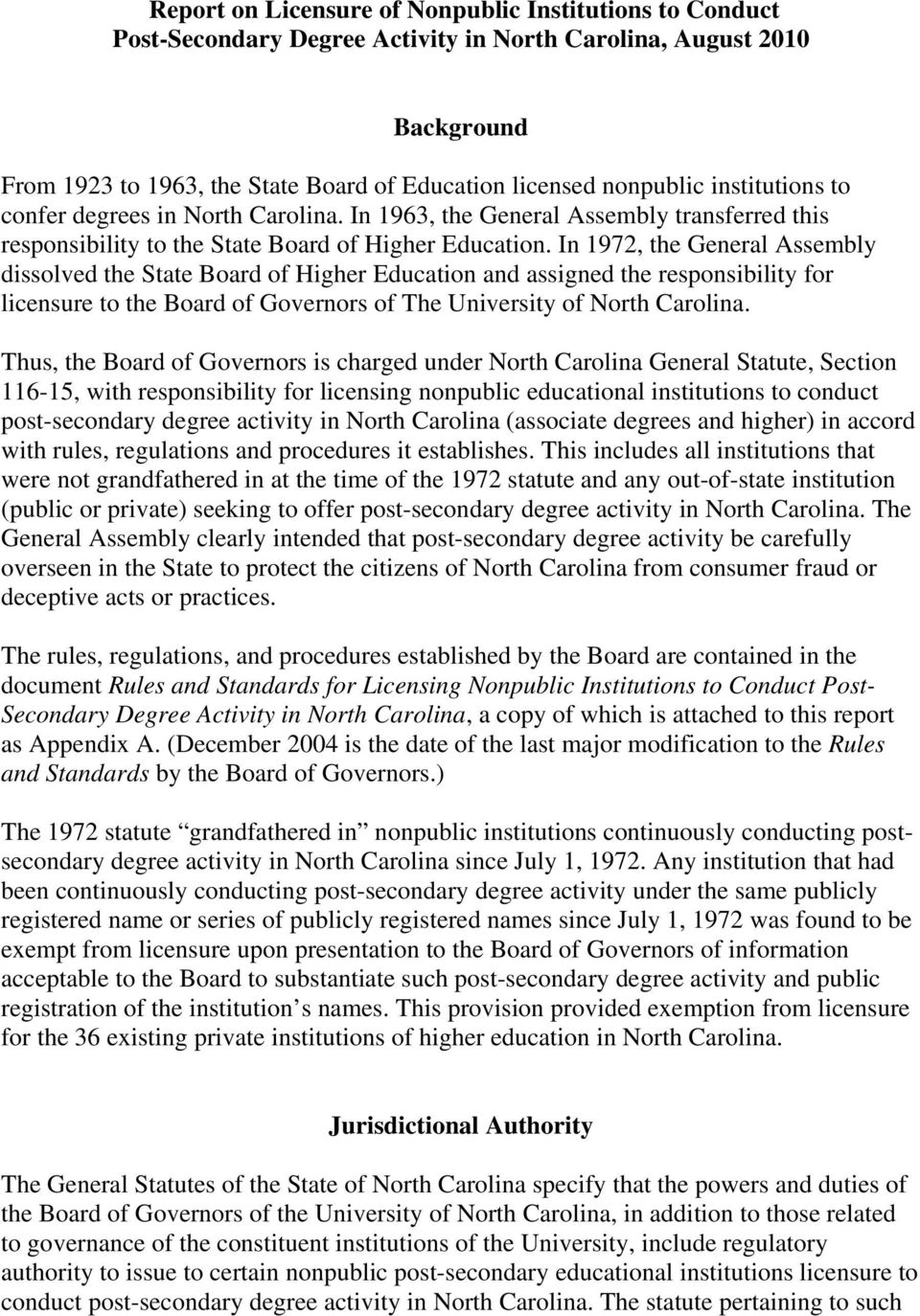 In 1972, the General Assembly dissolved the State Board of Higher Education and assigned the responsibility for licensure to the Board of Governors of The University of North Carolina.