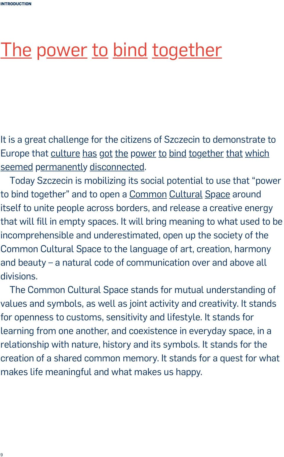 Today Szczecin is mobilizing its social potential to use that power to bind together and to open a Common Cultural Space around itself to unite people across borders, and release a creative energy