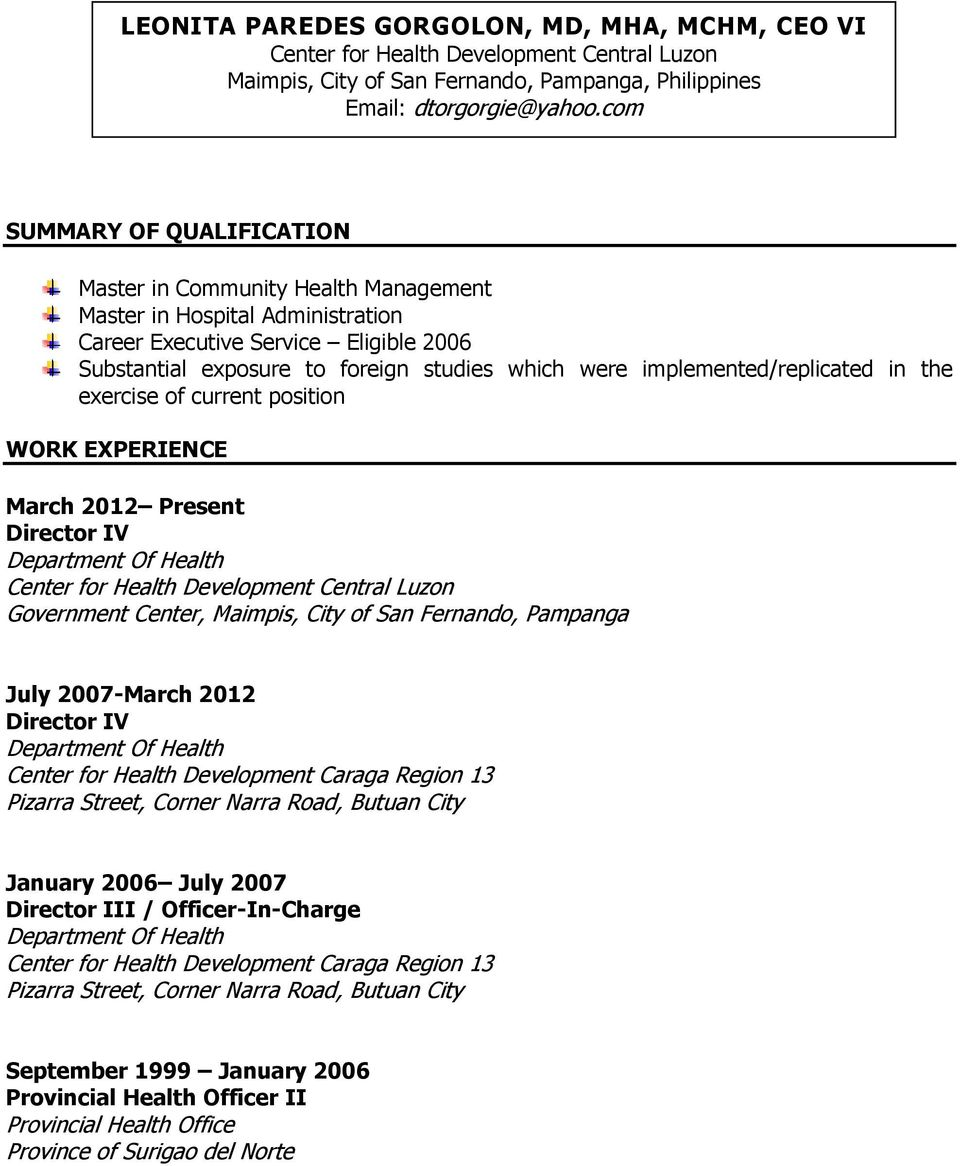 implemented/replicated in the exercise of current position WORK EXPERIENCE March 2012 Present Director IV Center for Health Development Central Luzon Government Center, Maimpis, City of San Fernando,