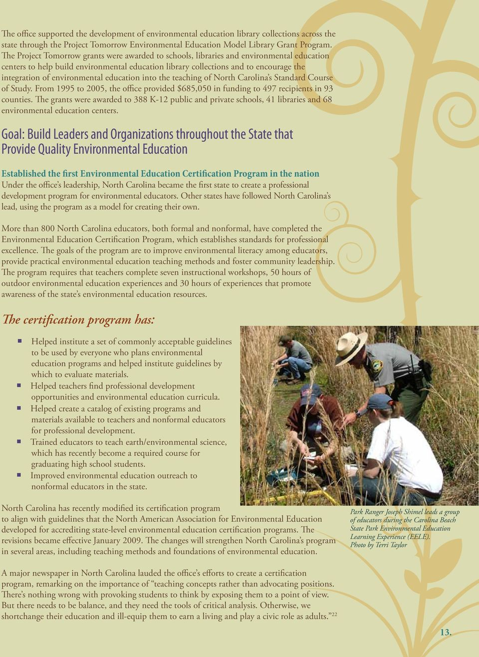 environmental education into the teaching of North Carolina s Standard Course of Study. From 1995 to 2005, the office provided $685,050 in funding to 497 recipients in 93 counties.
