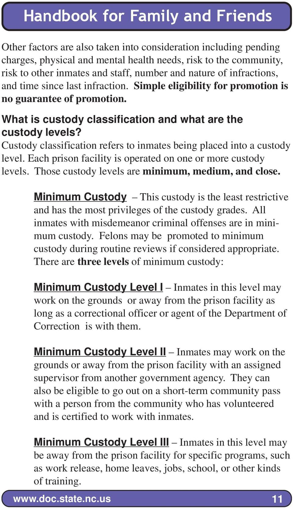 Custody classification refers to inmates being placed into a custody level. Each prison facility is operated on one or more custody levels. Those custody levels are minimum, medium, and close.