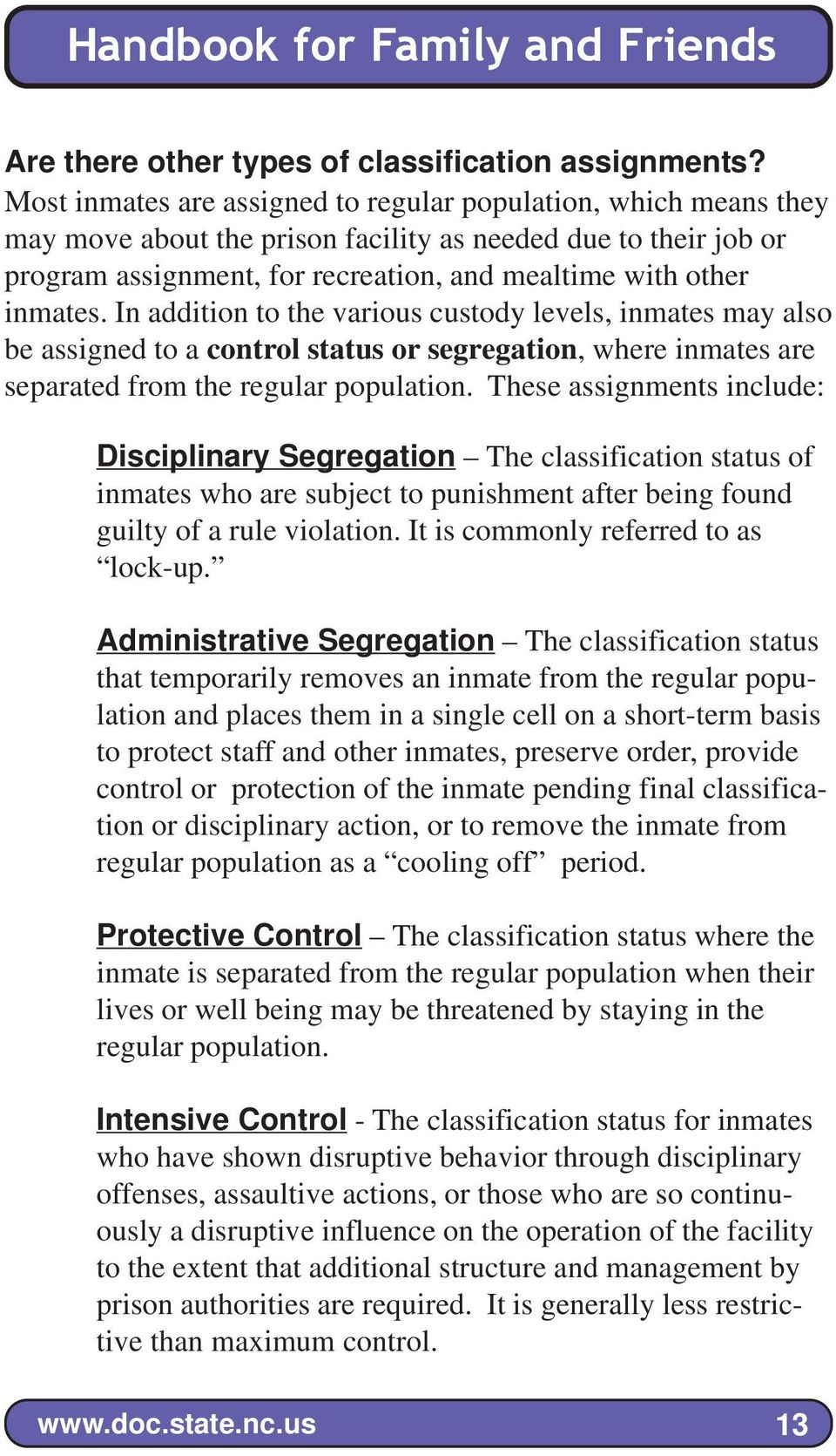 In addition to the various custody levels, inmates may also be assigned to a control status or segregation, where inmates are separated from the regular population.