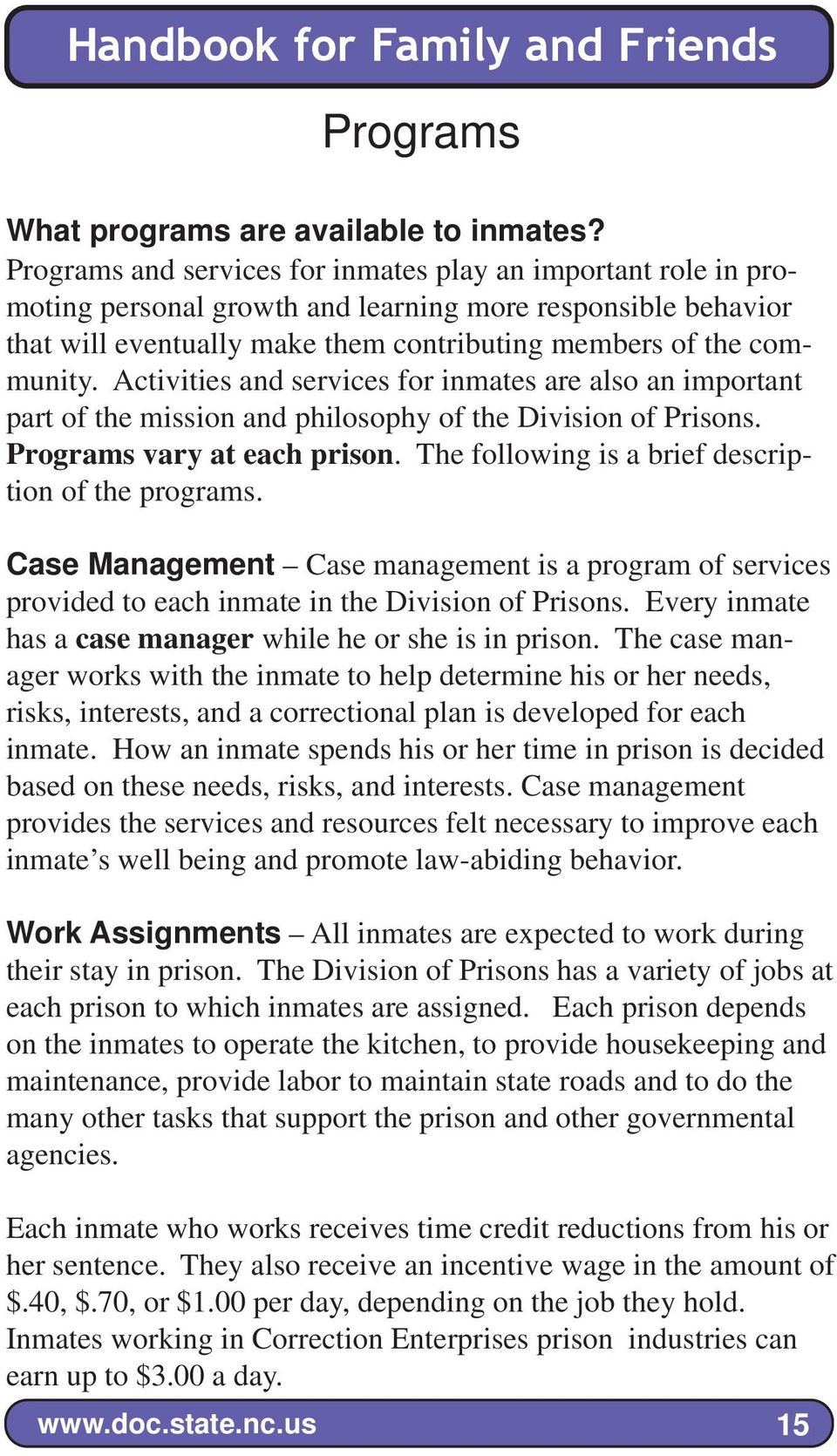 Activities and services for inmates are also an important part of the mission and philosophy of the Division of Prisons. Programs vary at each prison.