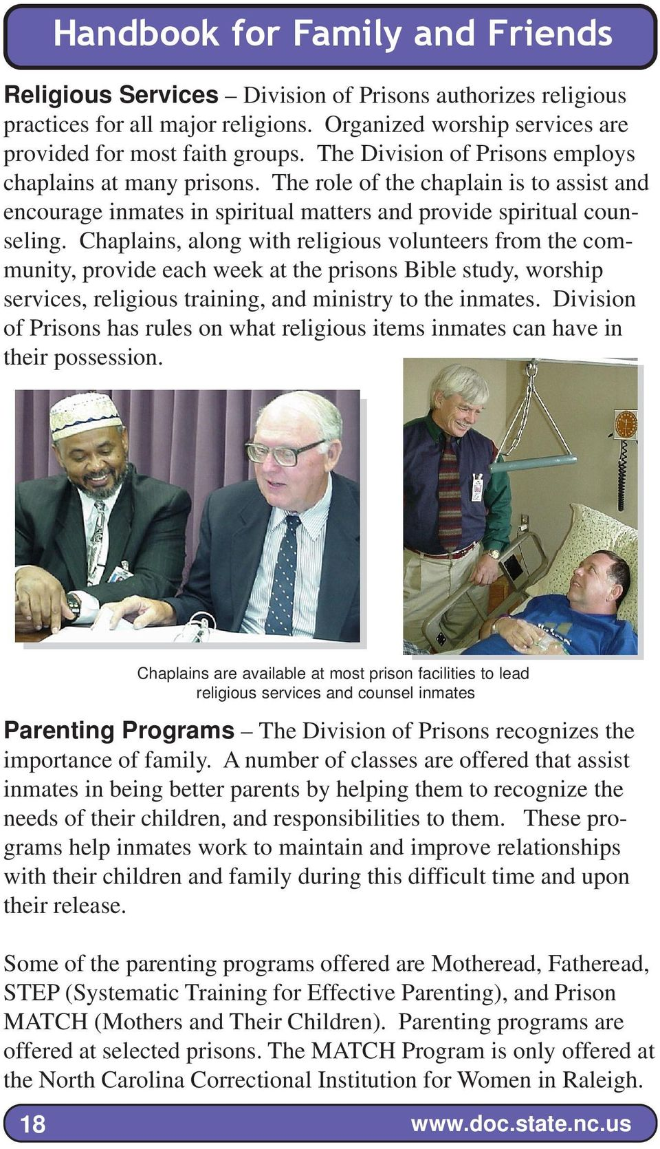 Chaplains, along with religious volunteers from the community, provide each week at the prisons Bible study, worship services, religious training, and ministry to the inmates.