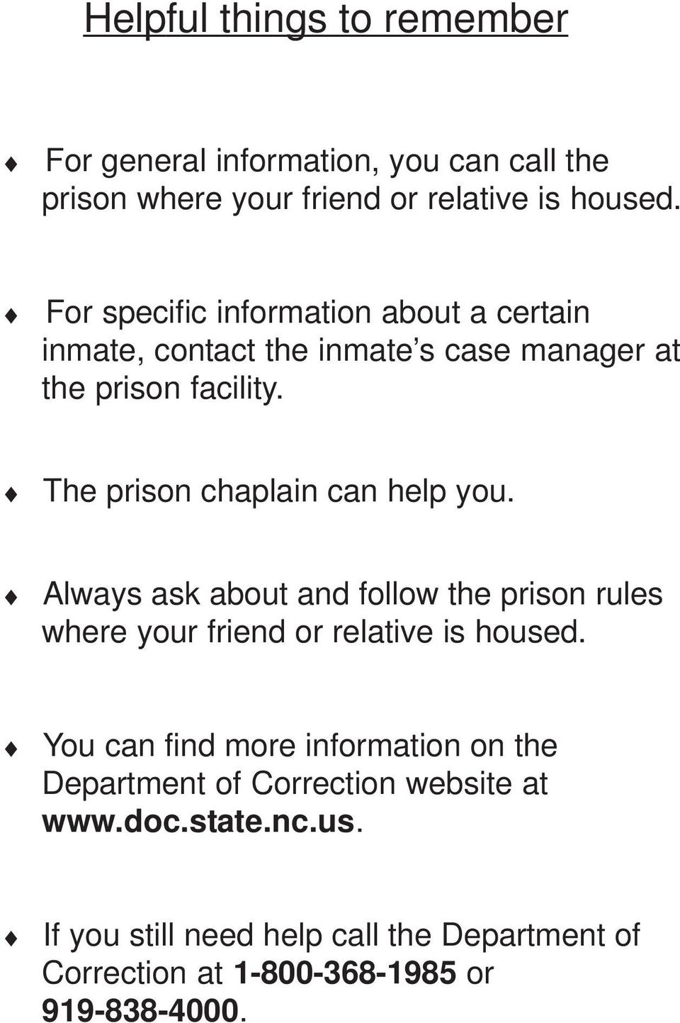 The prison chaplain can help you. Always ask about and follow the prison rules where your friend or relative is housed.