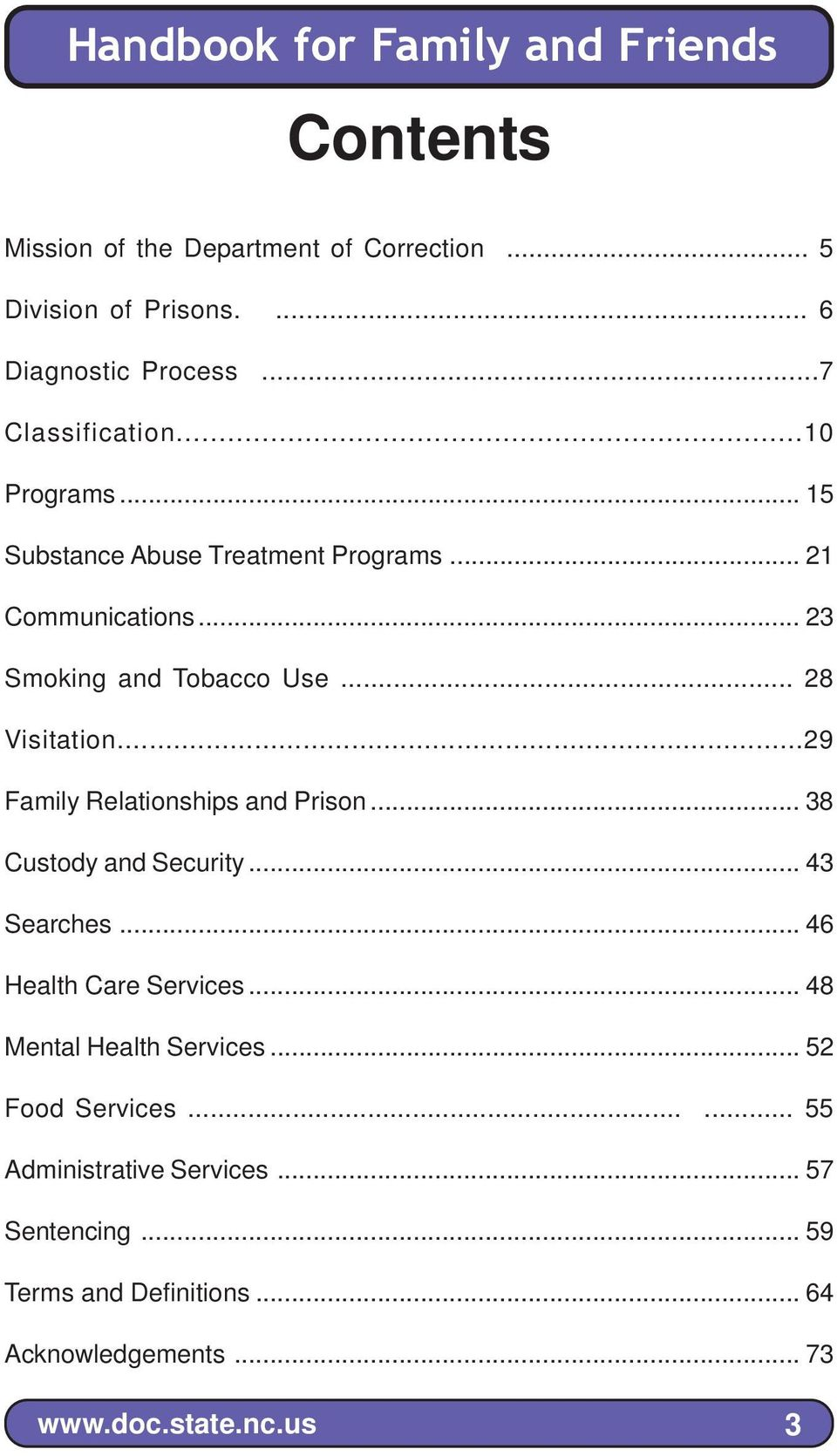 ..29 Family Relationships and Prison... 38 Custody and Security... 43 Searches... 46 Health Care Services.
