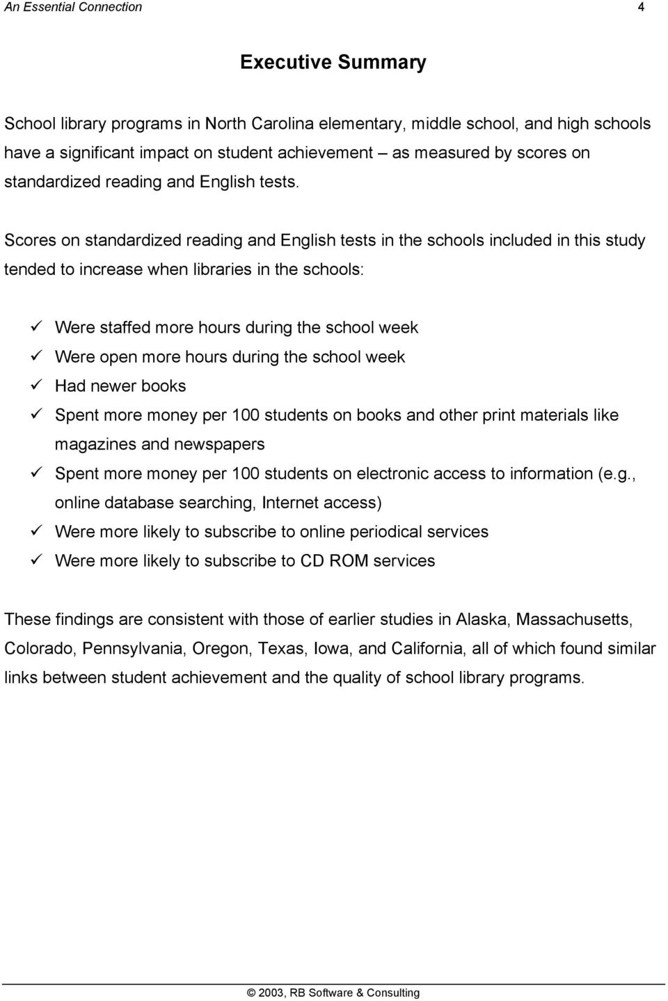 Scores on standardized reading and English tests in the schools included in this study tended to increase when libraries in the schools: Were staffed more hours during the school week Were open more