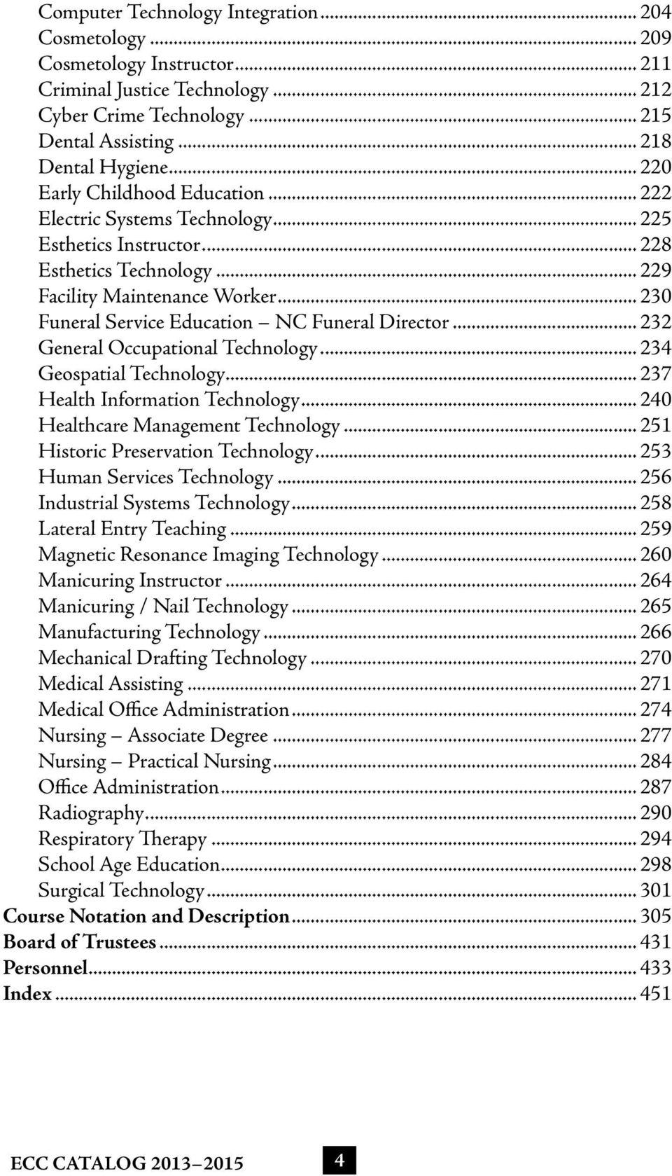 .. 230 Funeral Service Education NC Funeral Director... 232 General Occupational Technology... 234 Geospatial Technology... 237 Health Information Technology... 240 Healthcare Management Technology.
