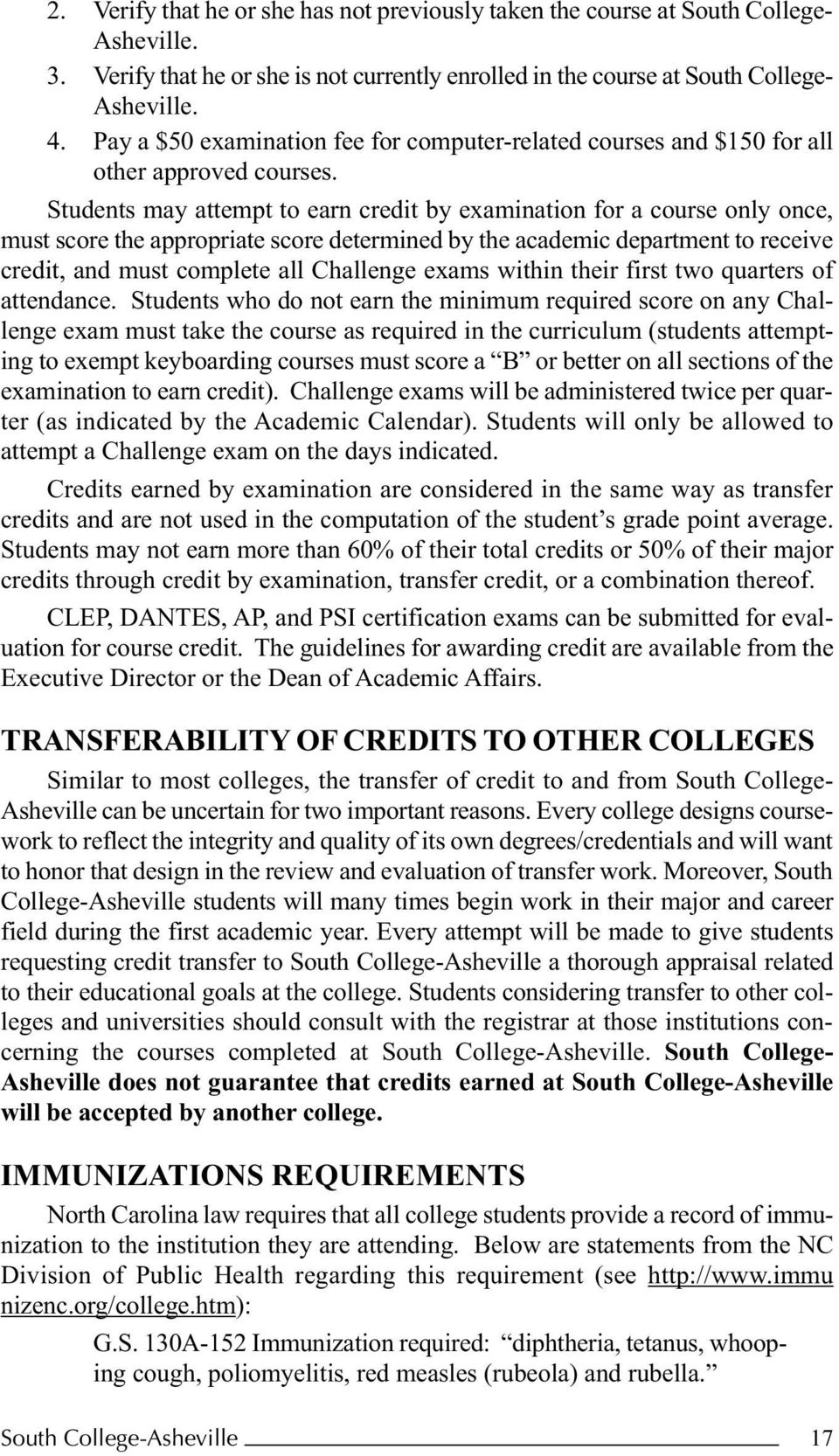 Students may attempt to earn credit by examination for a course only once, must score the appropriate score determined by the academic department to receive credit, and must complete all Challenge