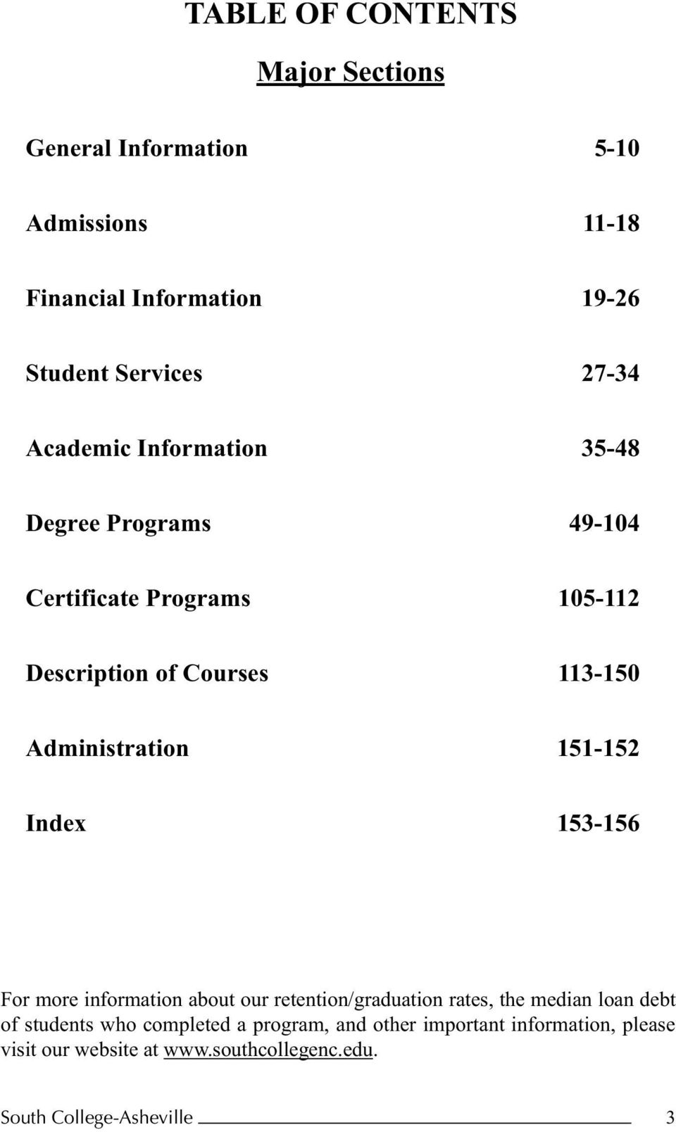 Administration 151-152 Index 153-156 For more information about our retention/graduation rates, the median loan debt of