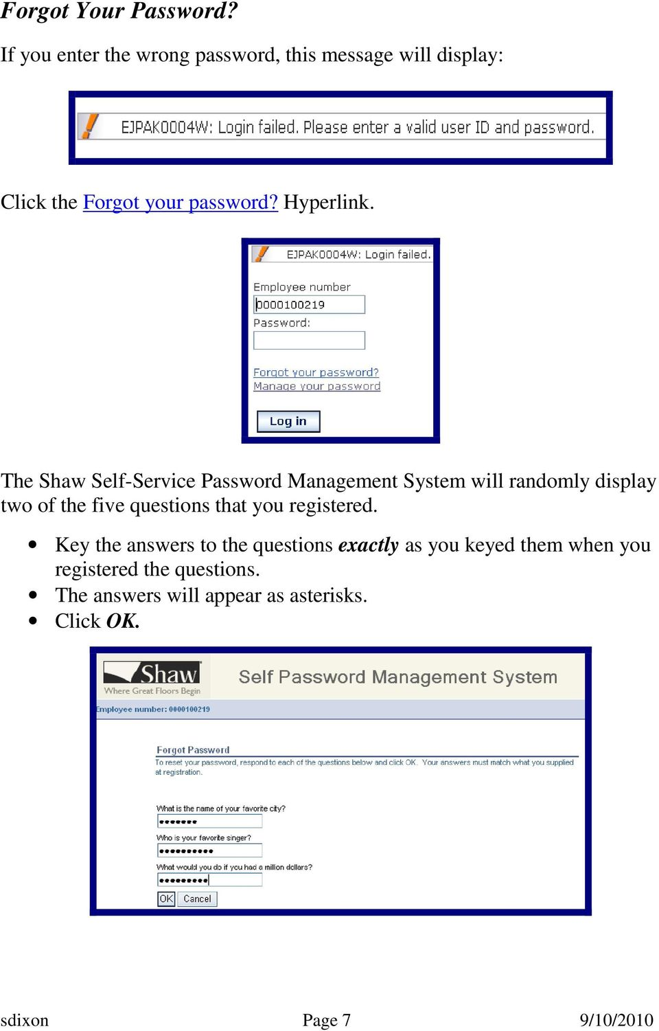 The Shaw Self-Service Password Management System will randomly display two of the five questions that