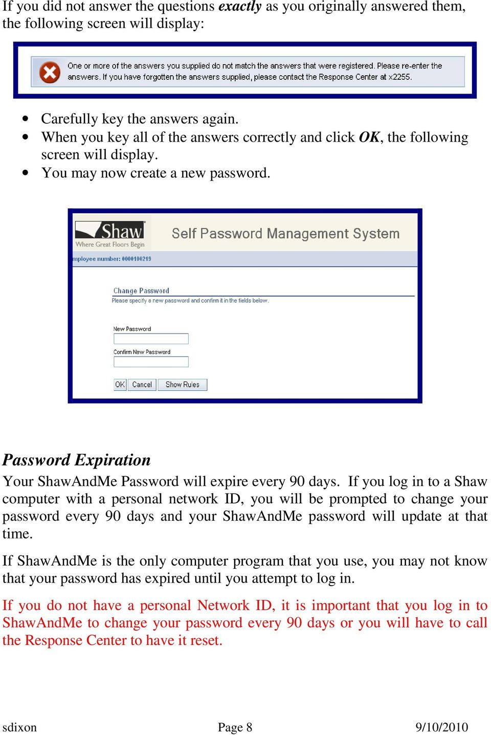 If you log in to a Shaw computer with a personal network ID, you will be prompted to change your password every 90 days and your ShawAndMe password will update at that time.