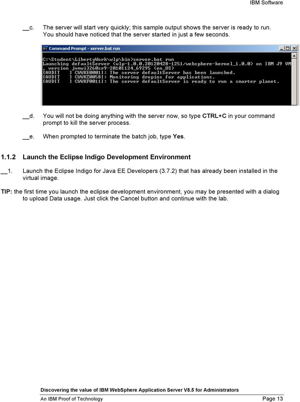 1.2 Launch the Eclipse Indigo Development Environment 1. Launch the Eclipse Indigo for Java EE Developers (3.7.2) that has already been installed in the virtual image.