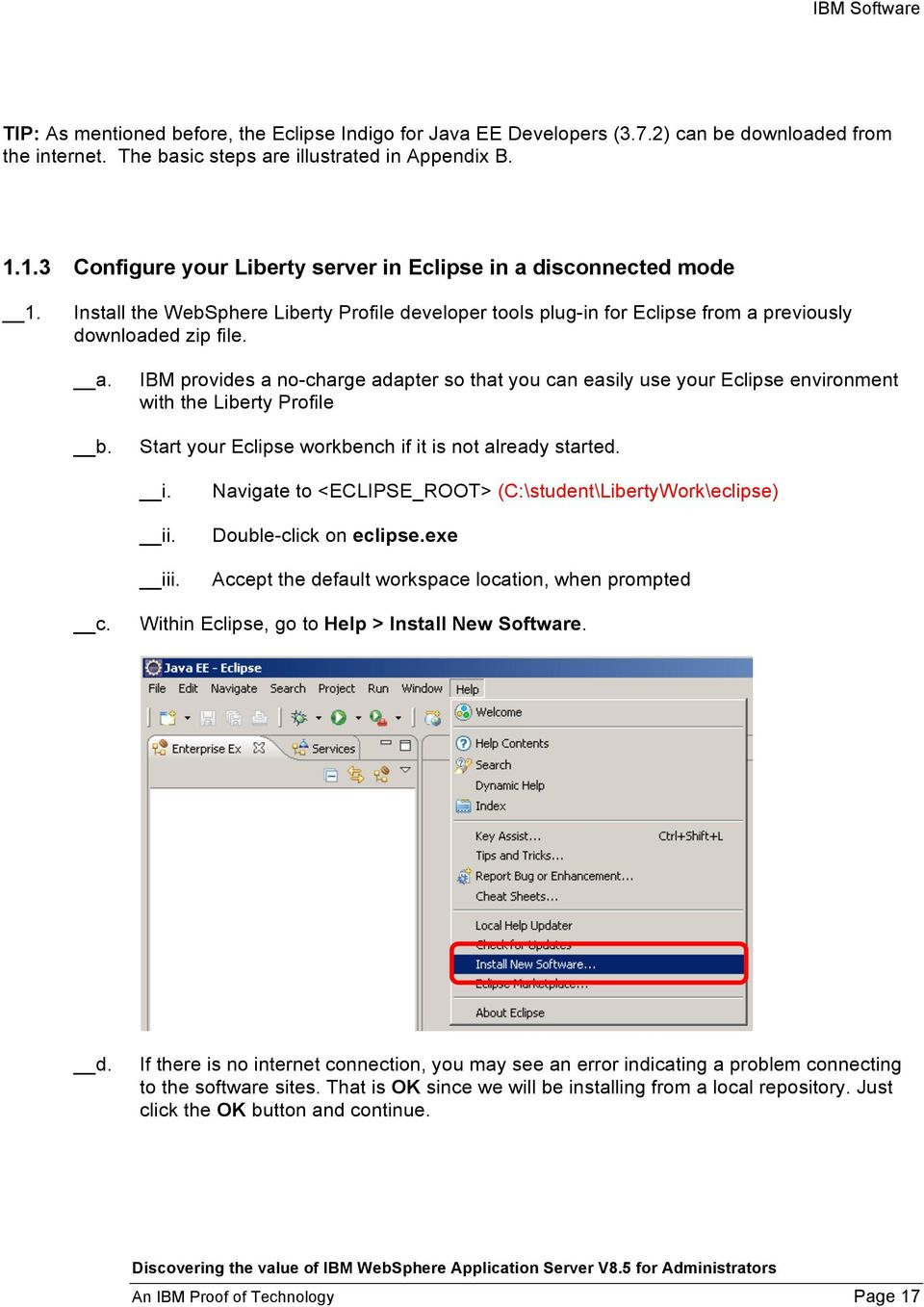 IBM provides a no-charge adapter so that you can easily use your Eclipse environment with the Liberty Profile Start your Eclipse workbench if it is not already started. i. ii. iii.