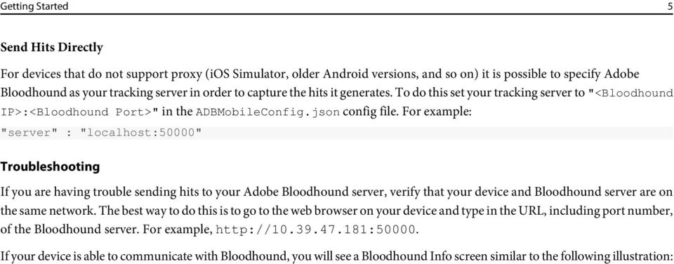 "For example: ""server"" : ""localhost:50000"" Troubleshooting If you are having trouble sending hits to your Adobe Bloodhound server, verify that your device and Bloodhound server are on the same network."