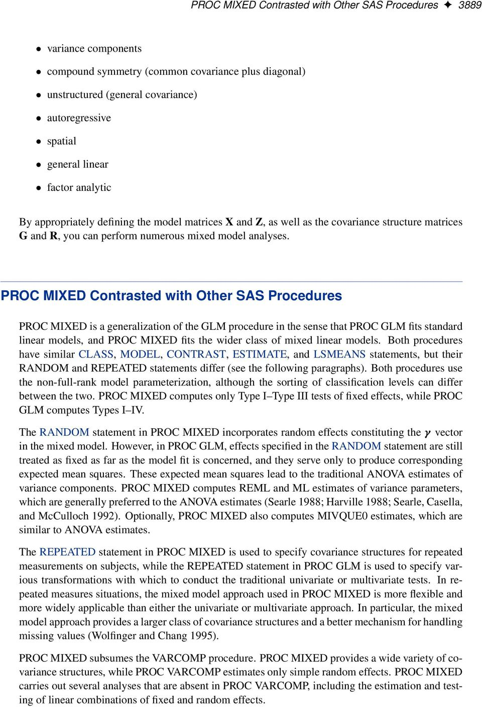 PROC MIXED Contrasted with Other SAS Procedures PROC MIXED is a generalization of the GLM procedure in the sense that PROC GLM fits standard linear models, and PROC MIXED fits the wider class of