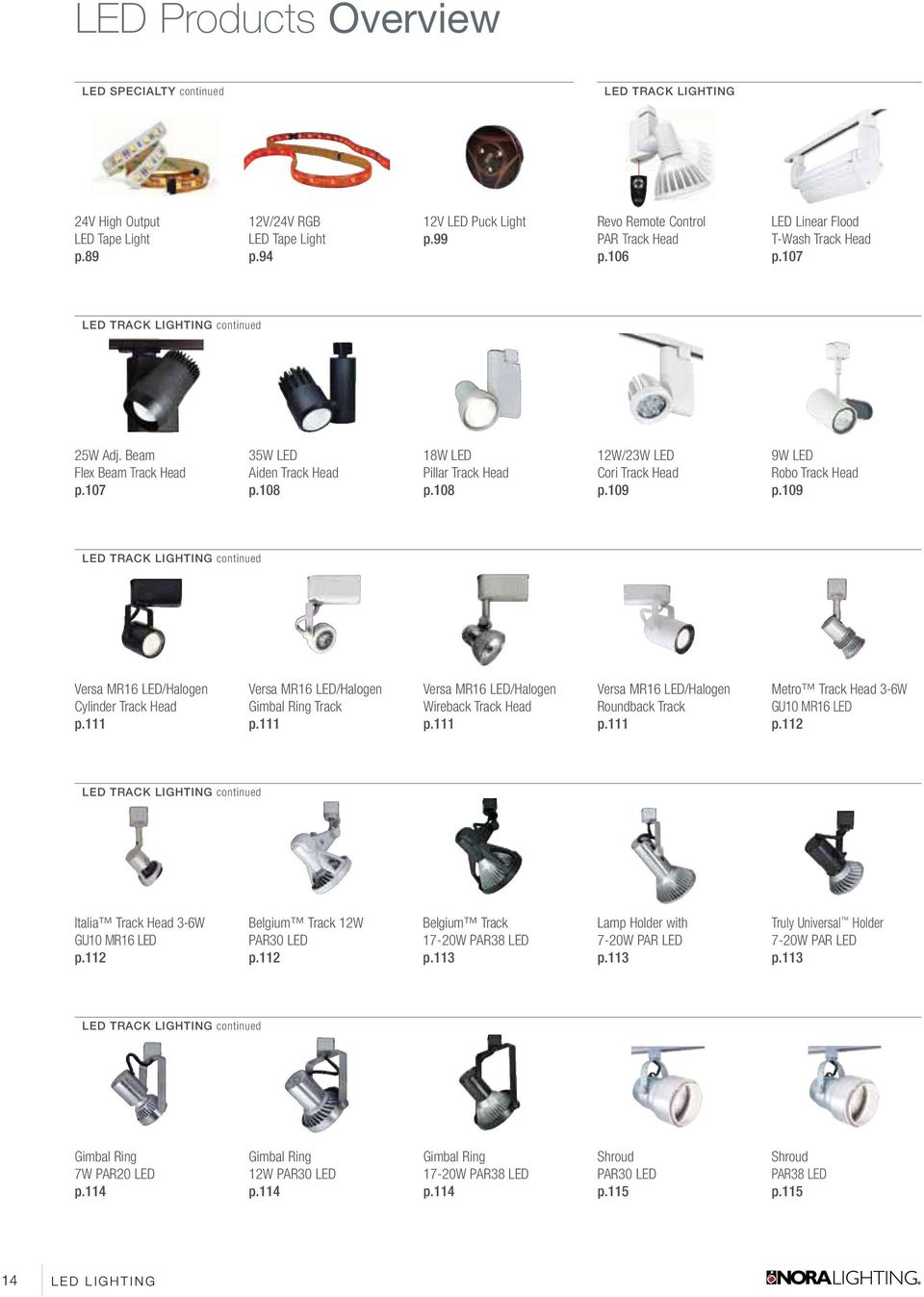 108 12W/23W LED Cori Track Head p.109 9W LED Robo Track Head p.109 LED TRACK LIGHTING continued Versa MR16 LED/Halogen Cylinder Track Head p.111 Versa MR16 LED/Halogen Gimbal Ring Track p.