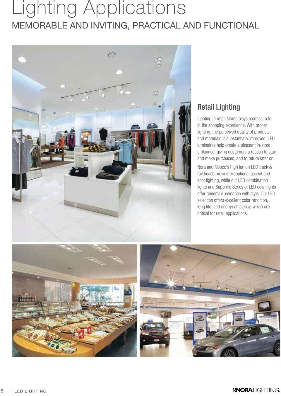 LED luminaires help create a pleasant in-store ambiance, giving customers a reason to stay and make purchases, and to return later on.