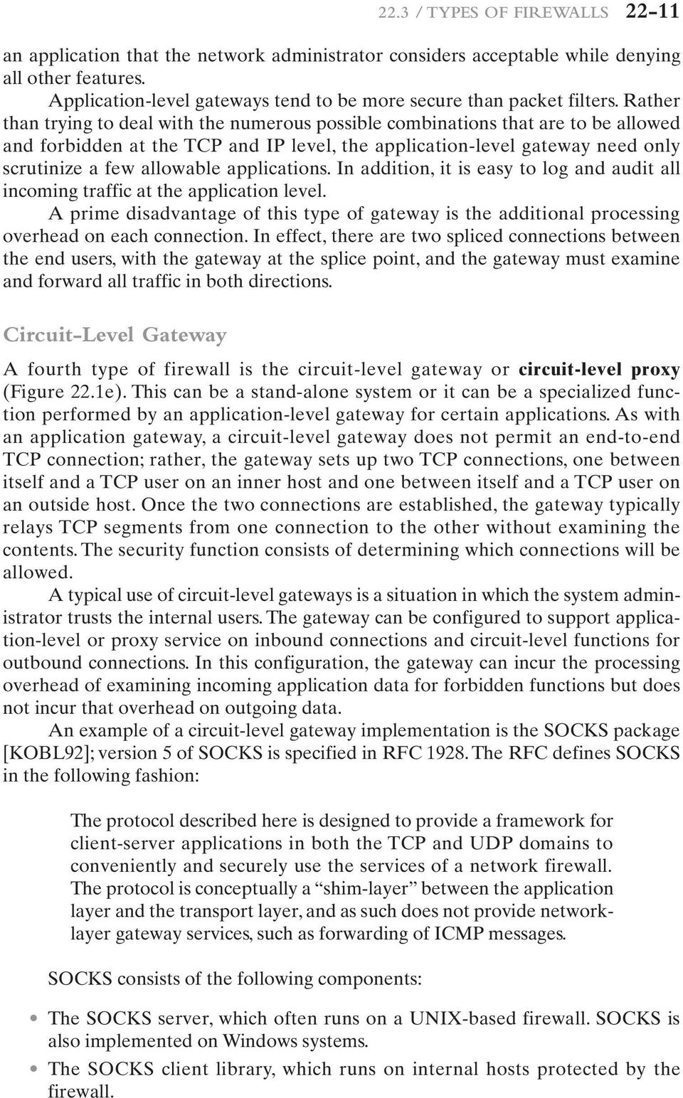 Rather than trying to deal with the numerous possible combinations that are to be allowed and forbidden at the TCP and IP level, the application-level gateway need only scrutinize a few allowable