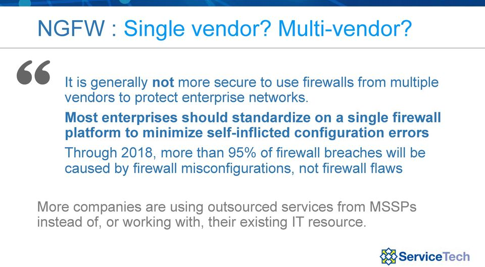 Most enterprises should standardize on a single firewall platform to minimize self-inflicted configuration errors