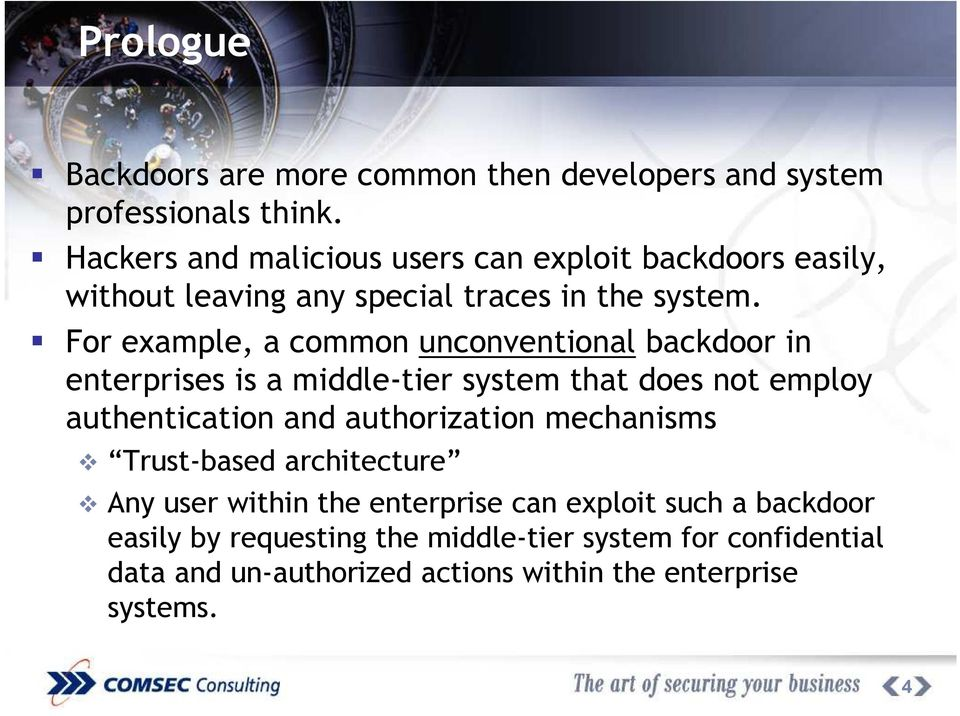 For example, a common unconventional backdoor in enterprises is a middle-tier system that does not employ authentication and