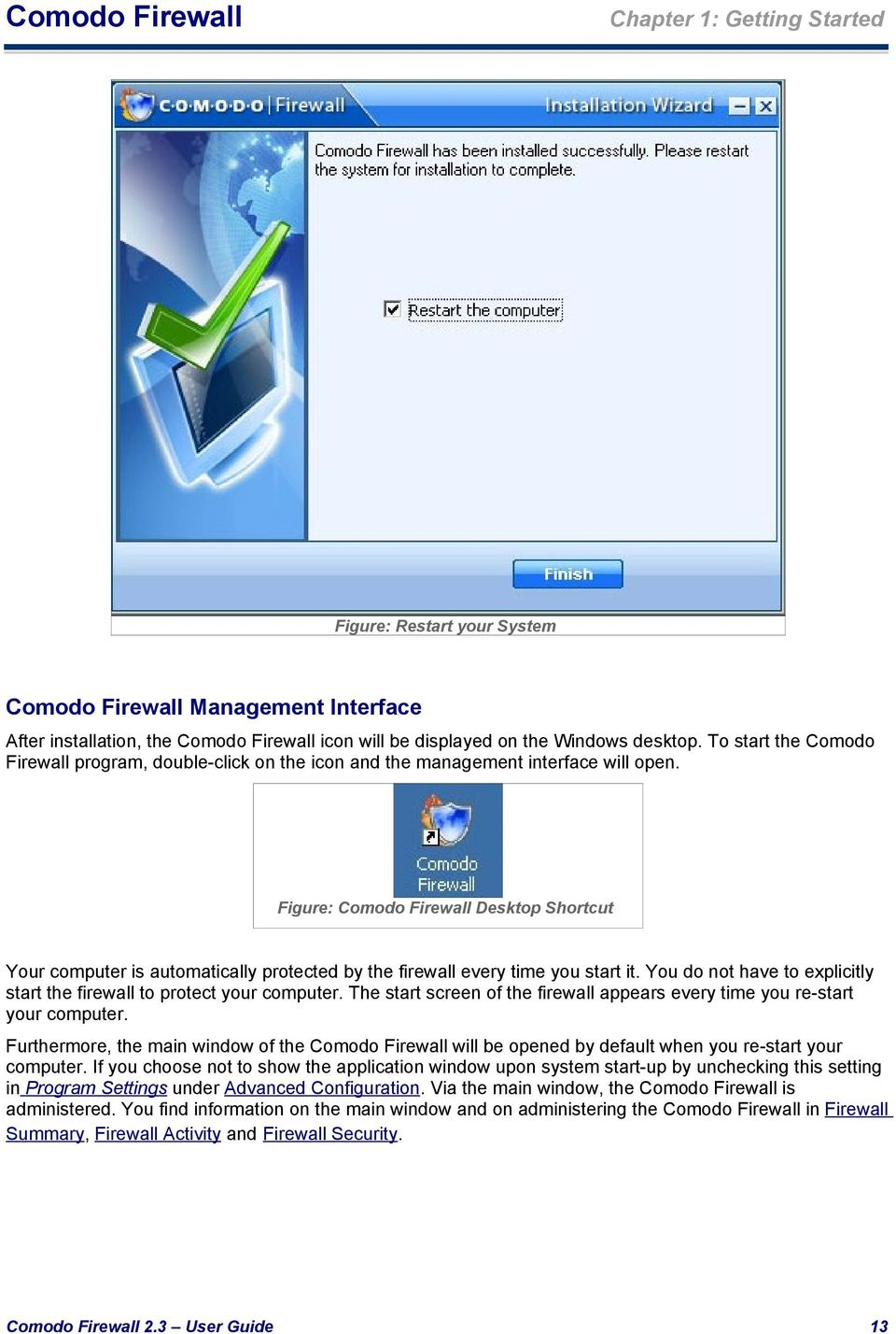 Figure: Desktop Shortcut Your computer is automatically protected by the firewall every time you start it. You do not have to explicitly start the firewall to protect your computer.