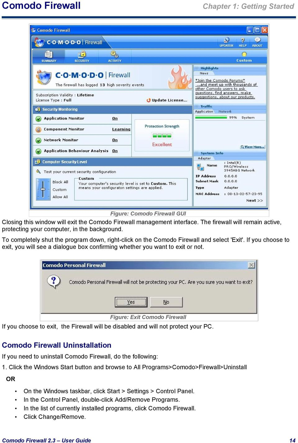 Figure: Exit If you choose to exit, the Firewall will be disabled and will not protect your PC. Uninstallation If you need to uninstall, do the following: 1.