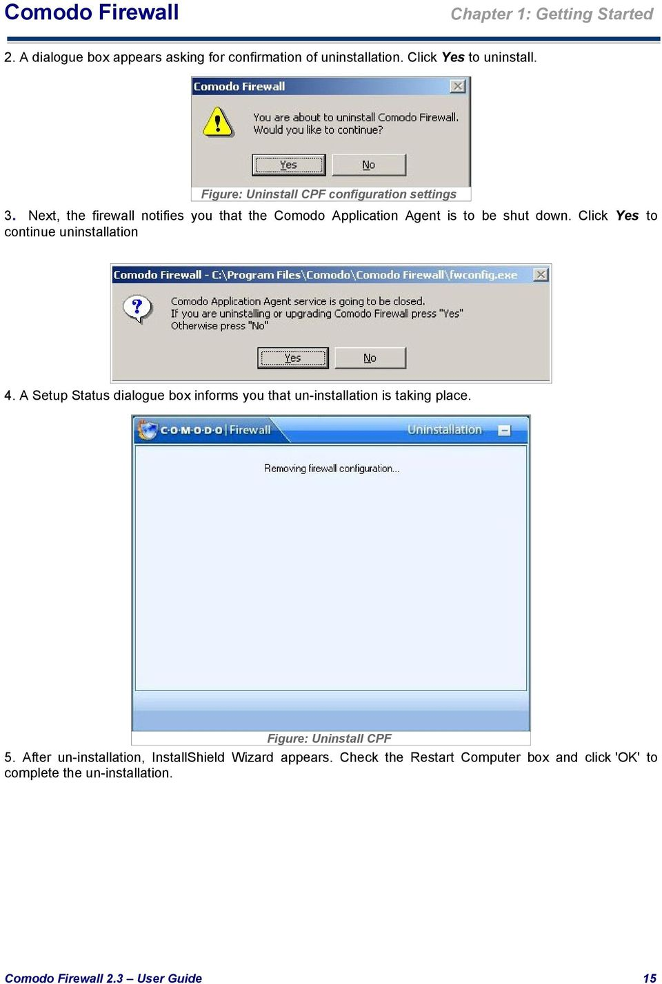 Click Yes to continue uninstallation 4. A Setup Status dialogue box informs you that un-installation is taking place.