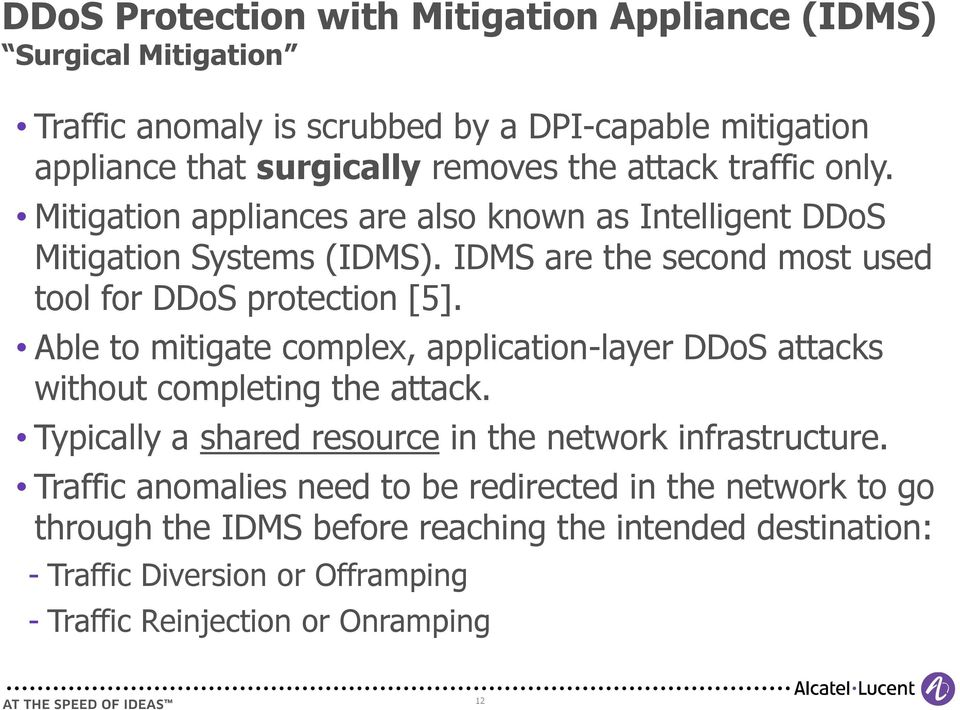 Able to mitigate complex, application-layer DDoS attacks without completing the attack. Typically a shared resource in the network infrastructure.