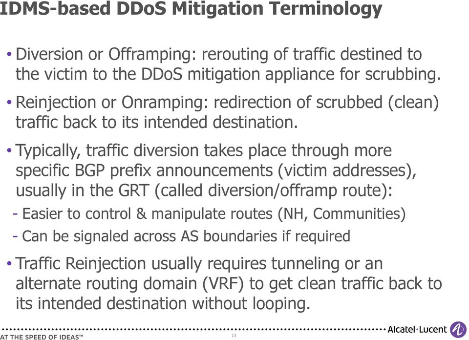 Typically, traffic diversion takes place through more specific BGP prefix announcements (victim addresses), usually in the GRT (called diversion/offramp route): Easier