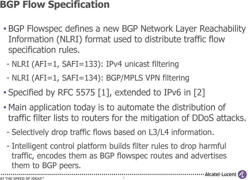 application today is to automate the distribution of traffic filter lists to routers for the mitigation of DDoS attacks.