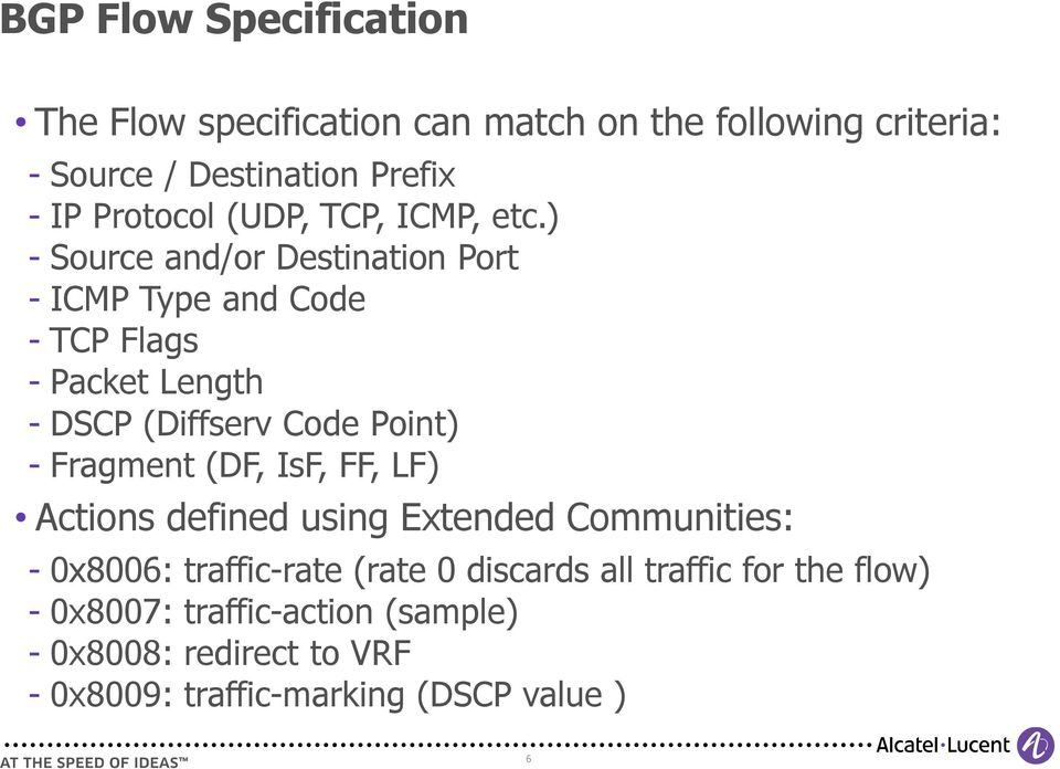 ) Source and/or Destination Port ICMP Type and Code TCP Flags Packet Length DSCP (Diffserv Code Point) Fragment (DF,
