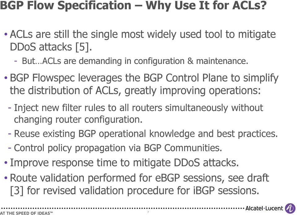 BGP Flowspec leverages the BGP Control Plane to simplify the distribution of ACLs, greatly improving operations: Inject new filter rules to all routers