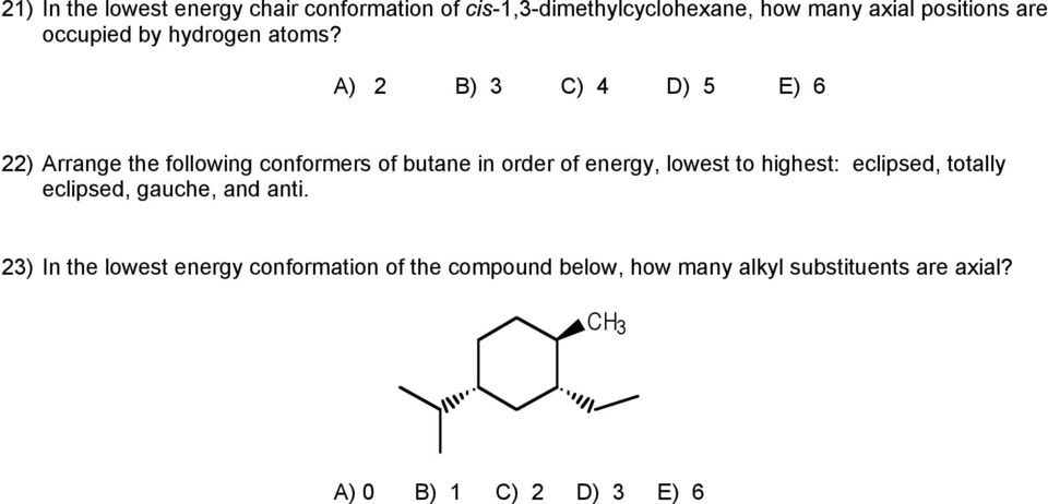 A) 2 B) 3 C) 4 D) 5 E) 6 22) Arrange the following conformers of butane in order of energy, lowest to
