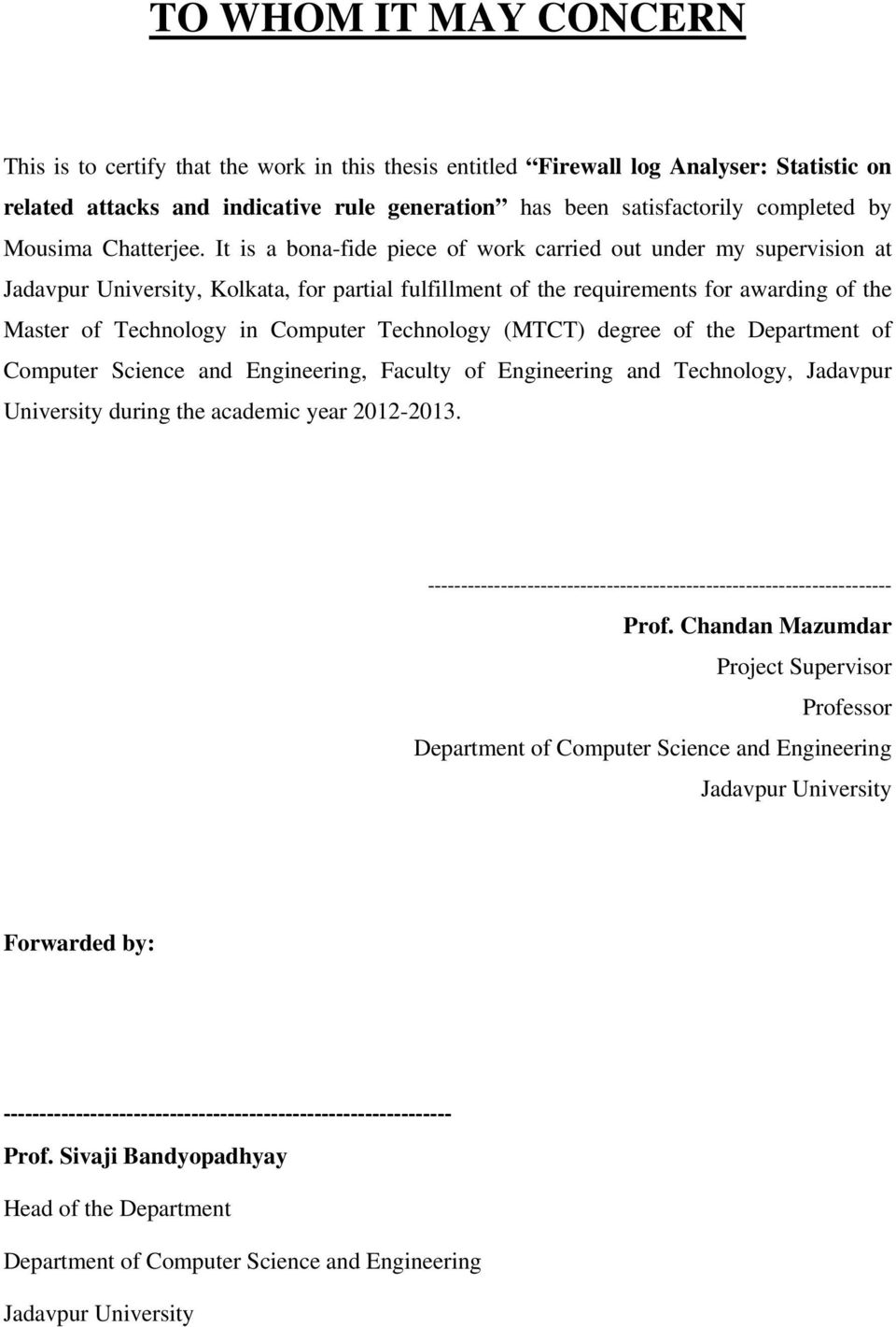 It is a bona-fide piece of work carried out under my supervision at Jadavpur University, Kolkata, for partial fulfillment of the requirements for awarding of the Master of Technology in Computer