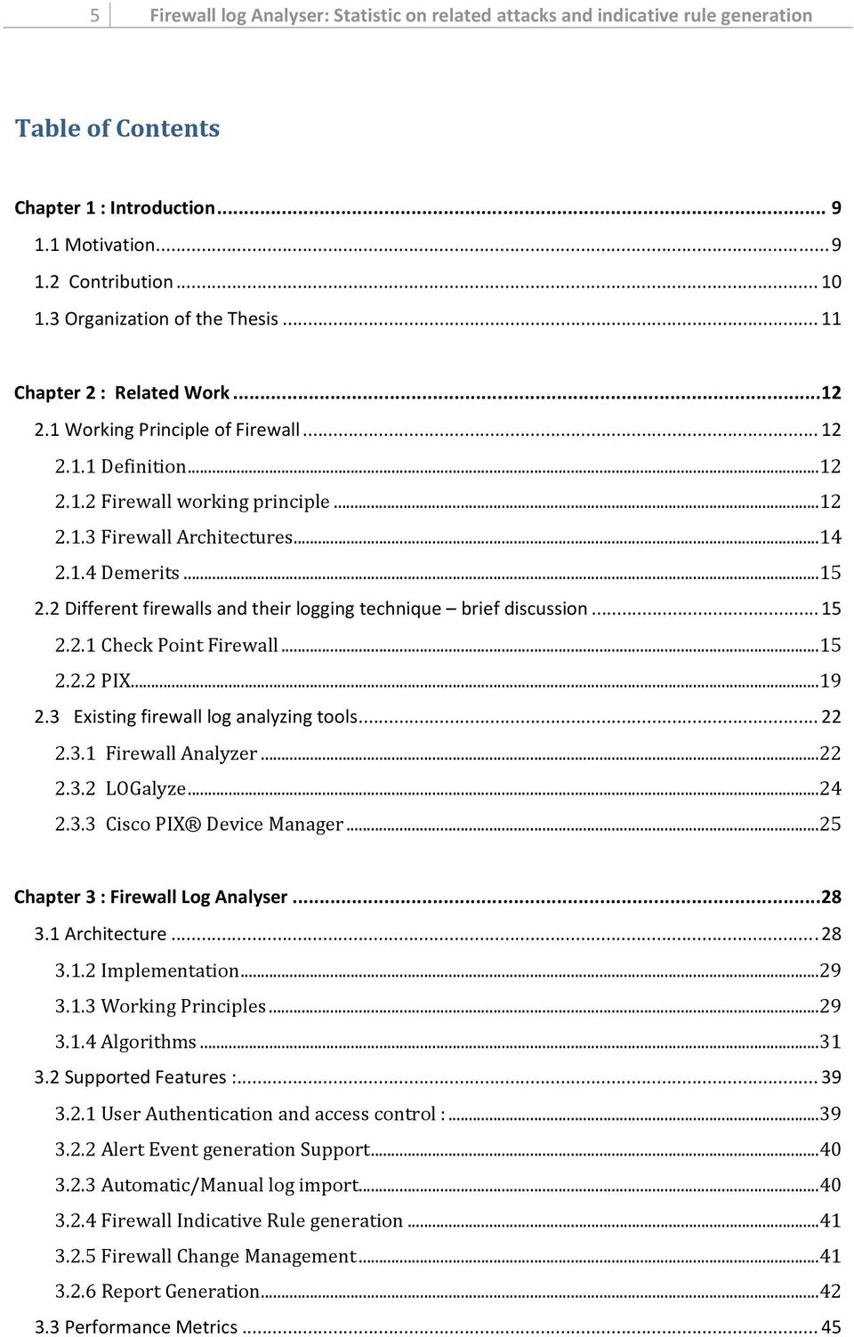 1.4 Demerits...15 2.2 Different firewalls and their logging technique brief discussion... 15 2.2.1 Check Point Firewall...15 2.2.2 PIX...19 2.3 Existing firewall log analyzing tools... 22 2.3.1 Firewall Analyzer.