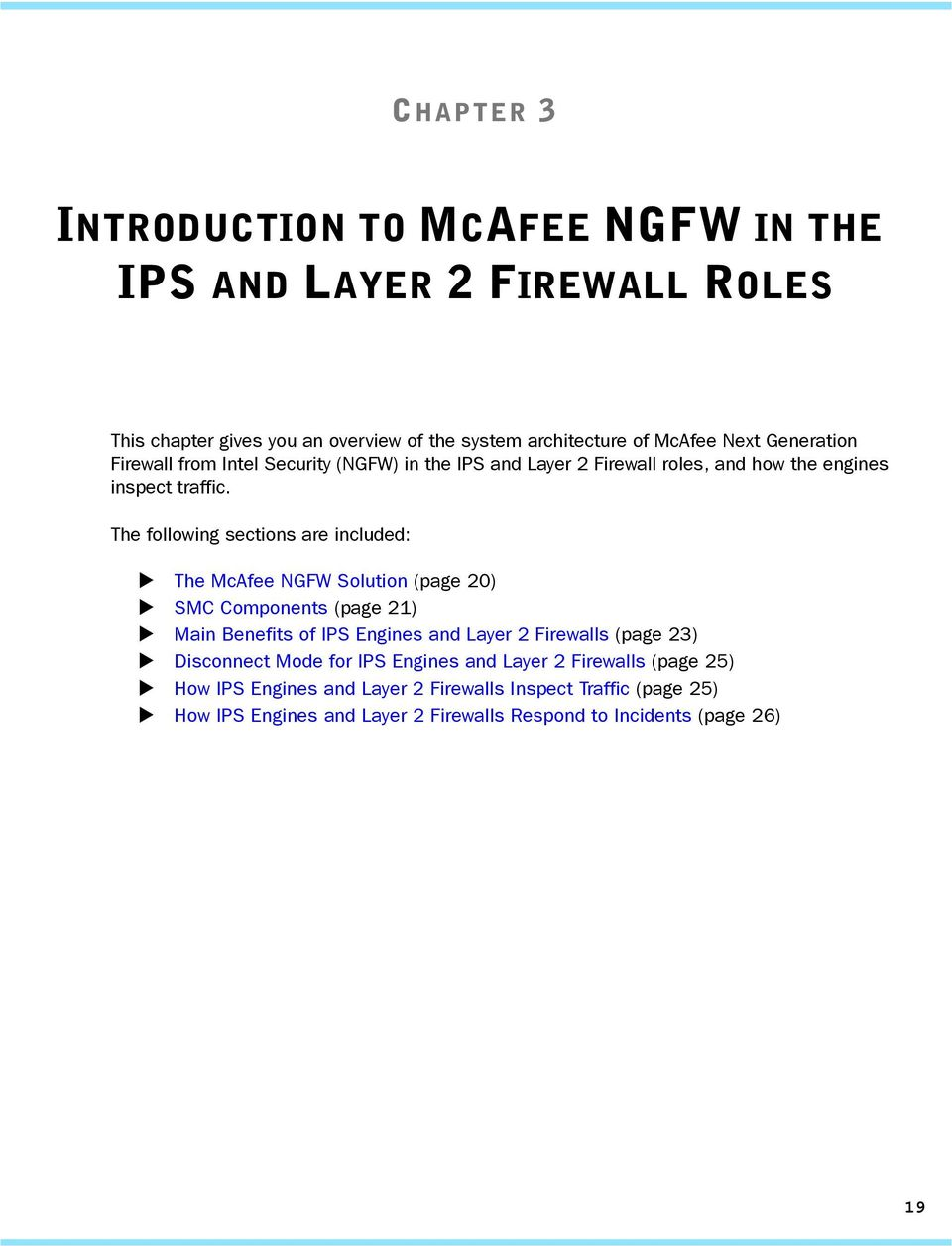 The following sections are included: The McAfee NGFW Solution (page 20) SMC Components (page 21) Main Benefits of IPS Engines and Layer 2 Firewalls (page 23)