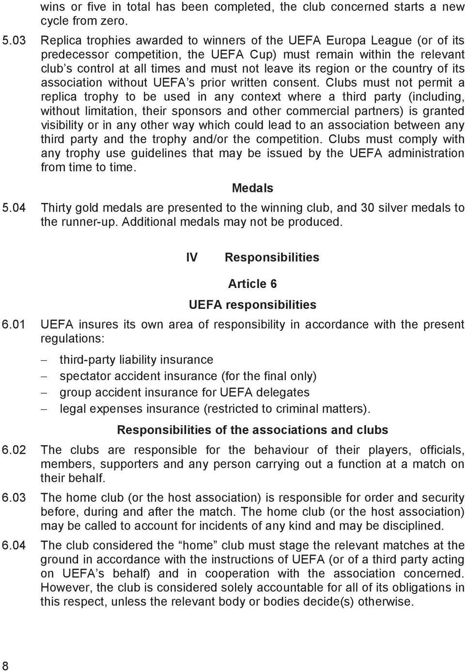 region or the country of its association without UEFA s prior written consent.