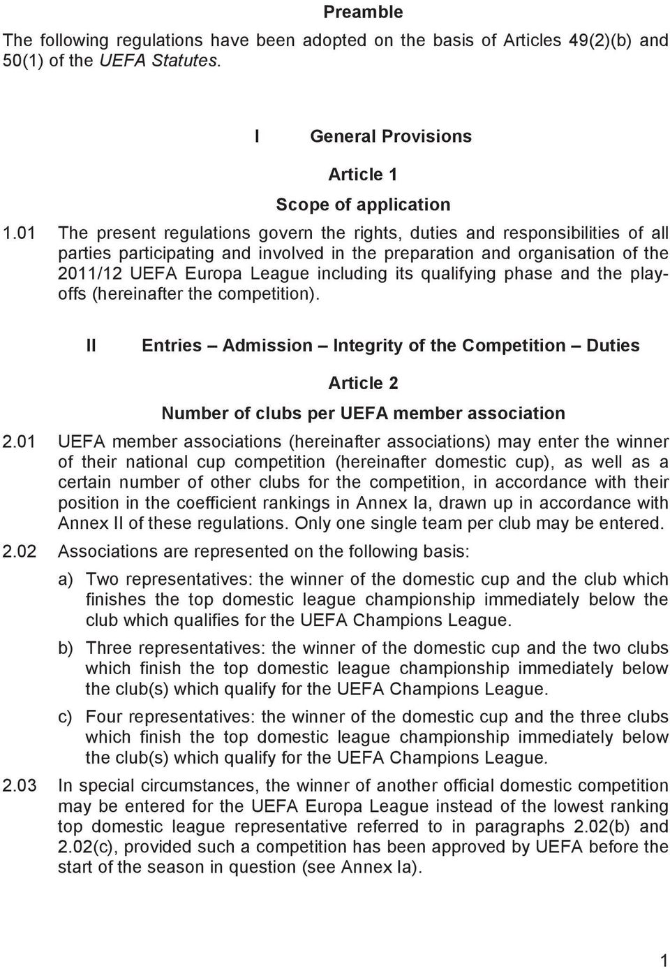 qualifying phase and the playoffs (hereinafter the competition). II Entries Admission Integrity of the Competition Duties Article 2 Number of clubs per UEFA member association 2.