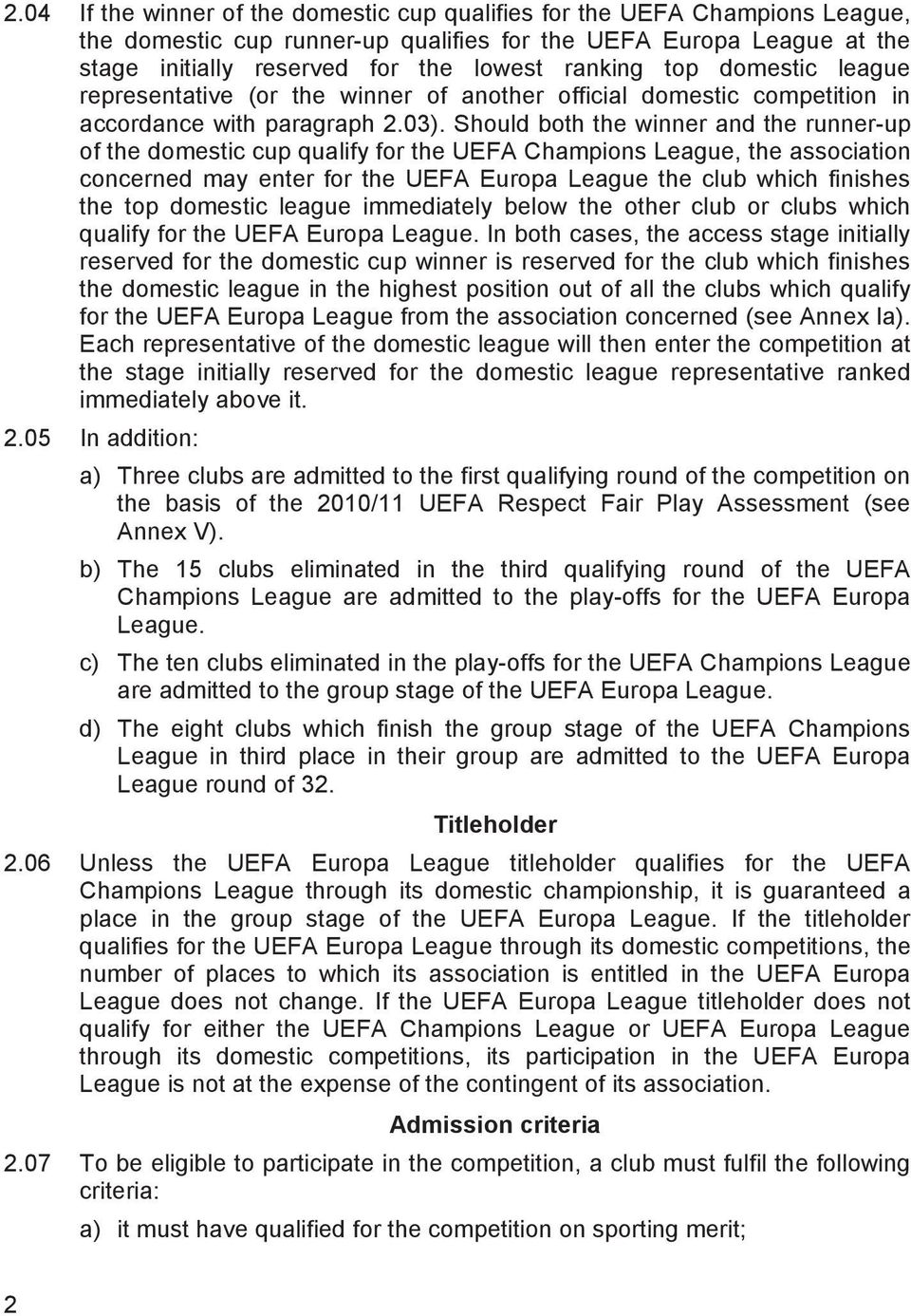 Should both the winner and the runner-up of the domestic cup qualify for the UEFA Champions League, the association concerned may enter for the UEFA Europa League the club which finishes the top