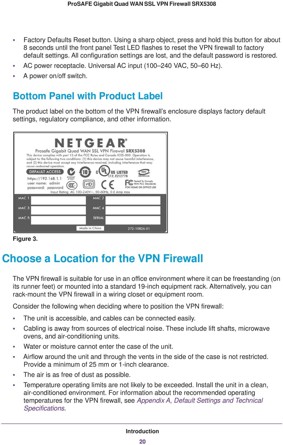 Bottom Panel with Product Label The product label on the bottom of the VPN firewall s enclosure displays factory default settings, regulatory compliance, and other information. Figure 3.
