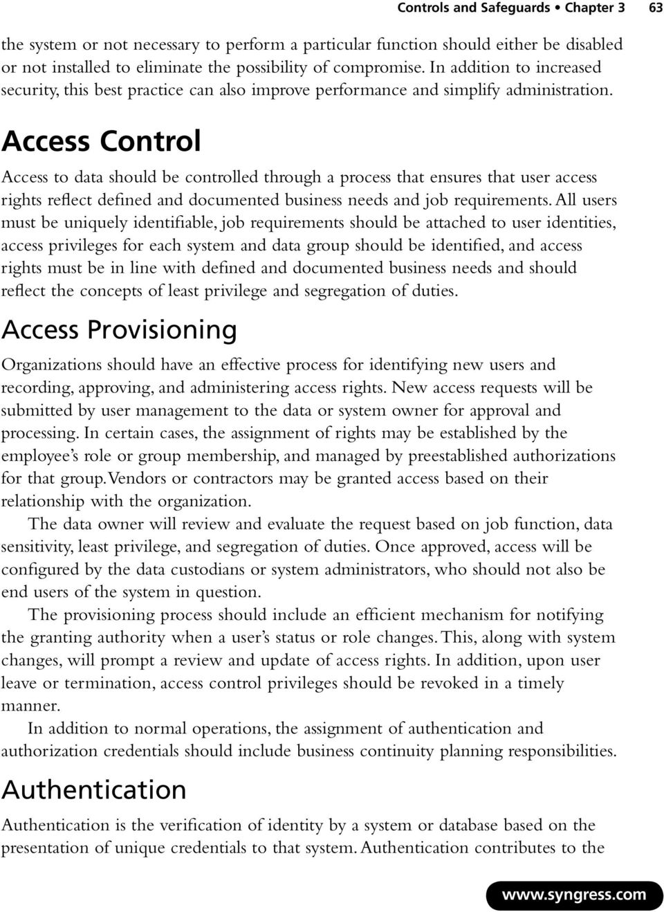 Access Control Access to data should be controlled through a process that ensures that user access rights reflect defined and documented business needs and job requirements.