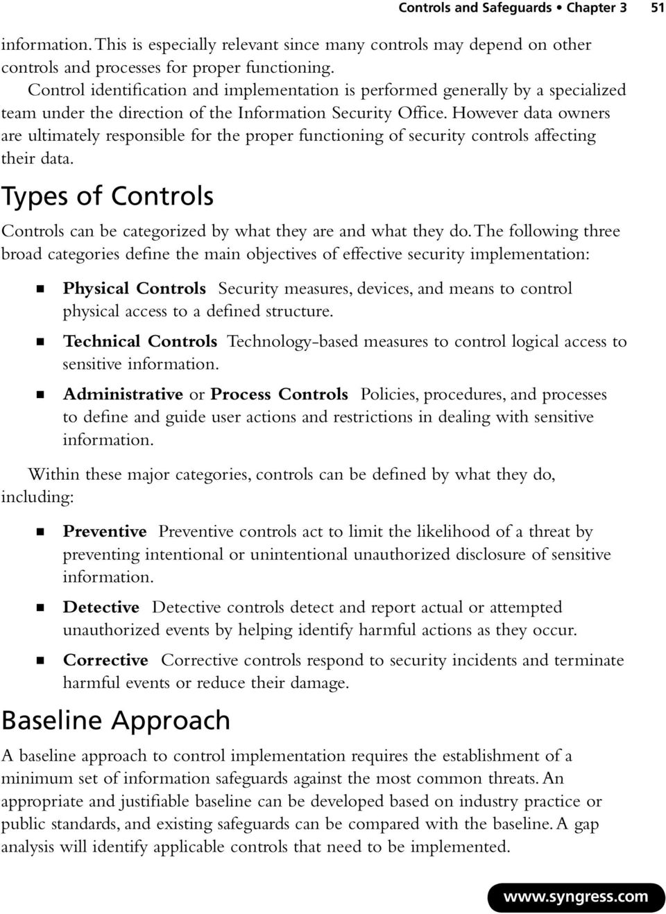 However data owners are ultimately responsible for the proper functioning of security controls affecting their data. Types of Controls Controls can be categorized by what they are and what they do.
