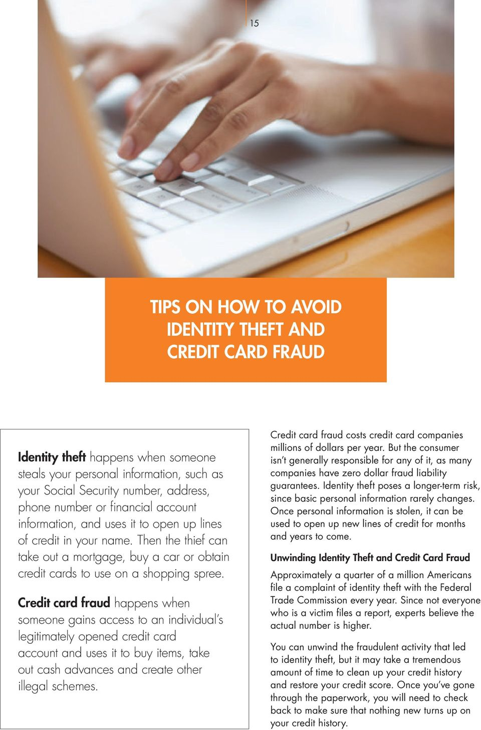 Credit card fraud happens when someone gains access to an individual s legitimately opened credit card account and uses it to buy items, take out cash advances and create other illegal schemes.