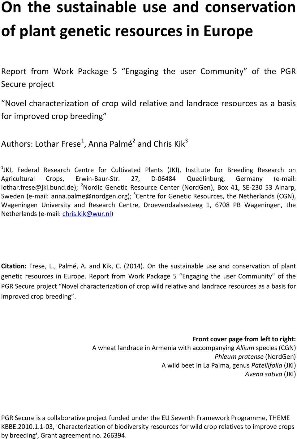 Breeding Research on Agricultural Crops, Erwin-Baur-Str. 27, D-06484 Quedlinburg, Germany (e-mail: lothar.frese@jki.bund.