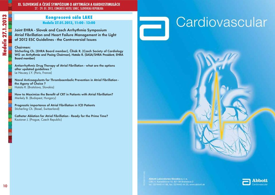 2013, 11:00-13:00 Joint EHRA - Slovak and Czech Arrhythmia Symposium Atrial Fibrillation and Heart Failure Management in the Light of 2012 ESC Guidelines - the Controversial Issues Chairmen: