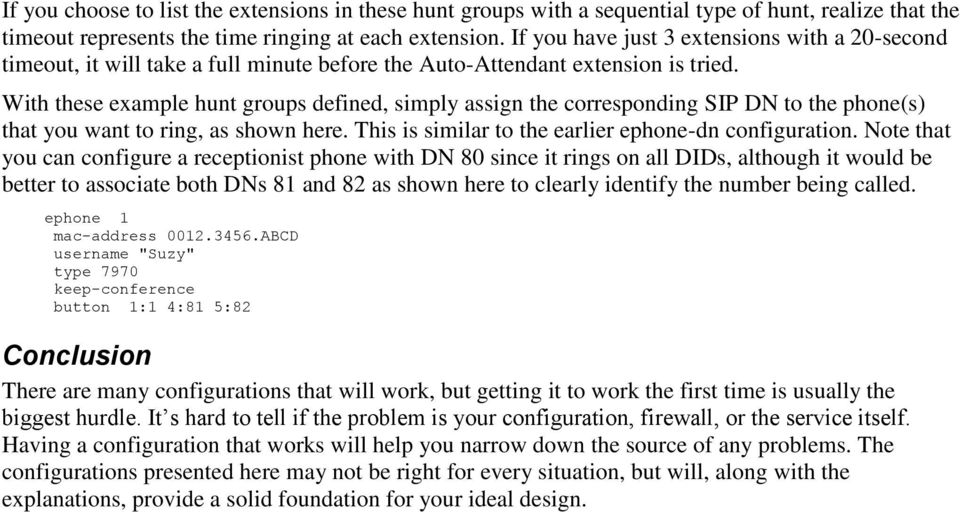 With these example hunt groups defined, simply assign the corresponding SIP DN to the phone(s) that you want to ring, as shown here. This is similar to the earlier ephone-dn configuration.